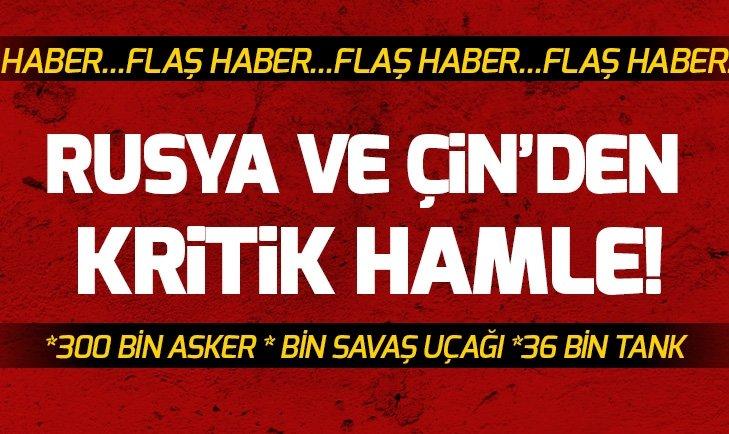 RUSYA VE ÇİN'DEN FLAŞ HAMLE!