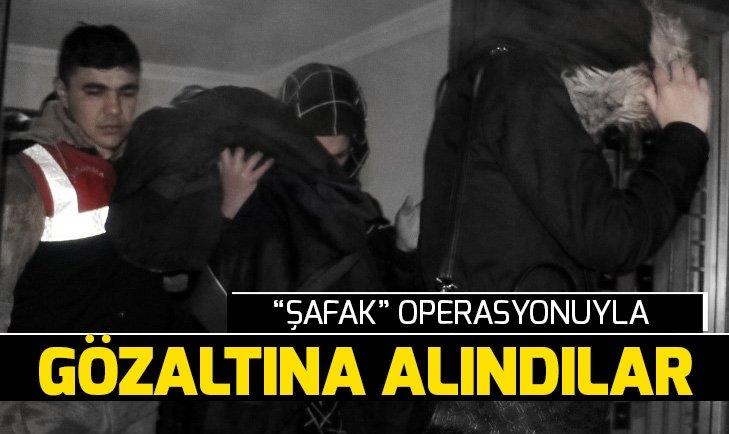 ŞAFAK OPERASYONUYLA GÖZALTINA ALINDILAR