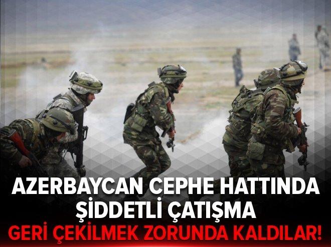 AZERBAYCAN CEPHE HATTINDA ŞİDDETLİ ÇATIŞMA