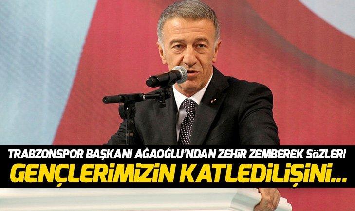 TRABZONSPOR BAŞKANI AHMET AĞAOĞLU'NDAN ZEHİR ZEMBEREK AÇIKLAMALAR!