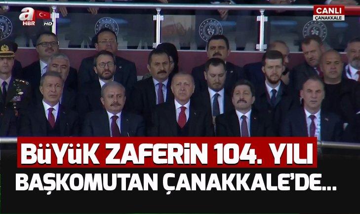 Çanakkale Zaferi'nin 104. Yılı! Başkan Erdoğan Çanakkale'de