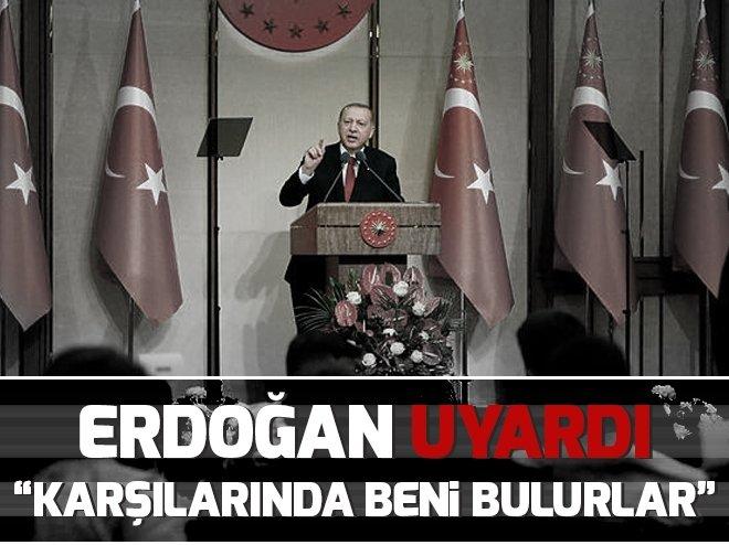 Başkan Erdoğan uyardı: Karşılarında beni bulurlar!