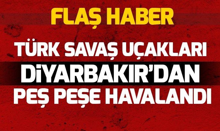 TÜRK SAVAŞ UÇAKLARI DİYARBAKIR'DAN PEŞ PEŞE HAVALANDI!