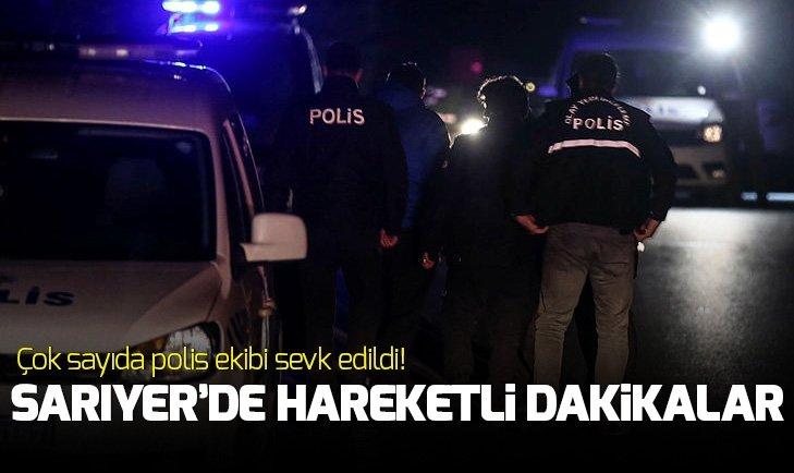 SARIYER'DE GECE YARISI HAREKETLİ DAKİKALAR!