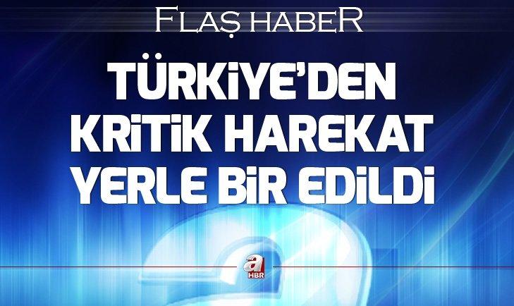 TÜRKİYE'DEN KRİTİK HAREKAT! YERLE BİR EDİLDİ....