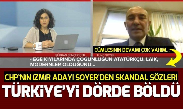 CHP'nin İzmir adayı Tunç Soyer'den skandal sözler! Türkiye'yi 4'e böldü