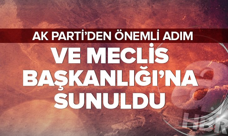 VE MECLİS'E SUNULDU