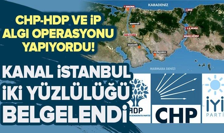 CHP HDP VE İYİ PARTİ'NİN 'KANAL İSTANBUL' İKİ YÜZLÜLÜĞÜ