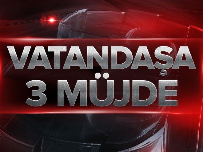 VATANDAŞA 3 MÜJDE