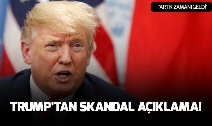 Trump'tan skandal açıklama! Zamanı geldi