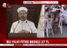 Diyanet İşleri Başkanı Prof. Ali Erbaştan oruç fitre ve teravih namazı açıklaması! 2020 yılı fitre miktarı ne kadar?  Video