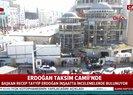 Başkan Erdoğan Taksim Camii'nde...