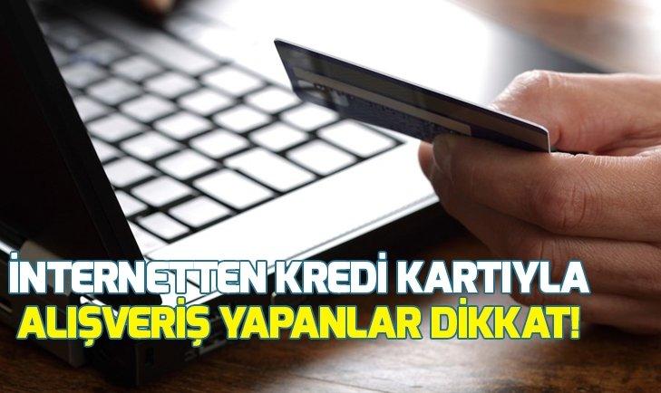 İNTERNETTEN KREDİ KARTIYLA ALIŞVERİŞ YAPANLAR DİKKAT!