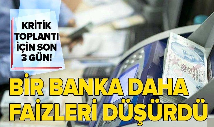 KRİTİK TOPLANTIYA 3 GÜN KALDI! BİR BANKA DAHA FAİZLERİ DÜŞÜRDÜ...