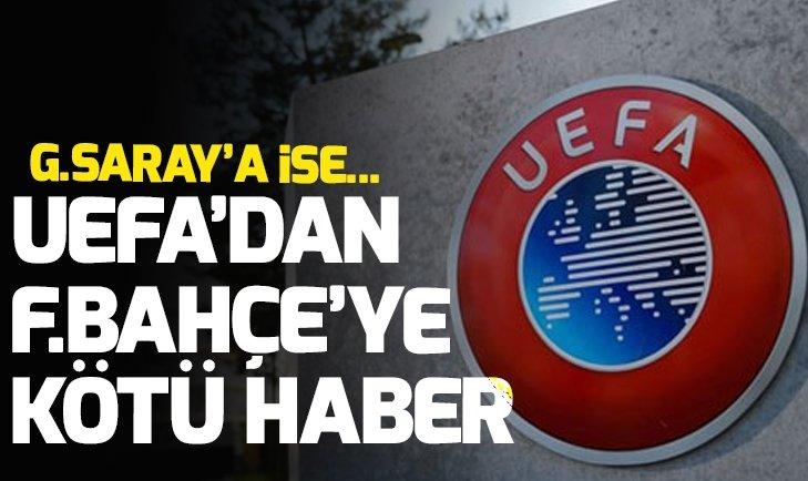 UEFA'DAN G.SARAY'A İYİ F.BAHÇE'YE KÖTÜ HABER!