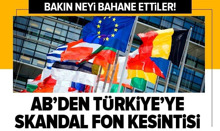 AB'DEN TÜRKİYE'YE SKANDAL FON KESİNTİSİ!