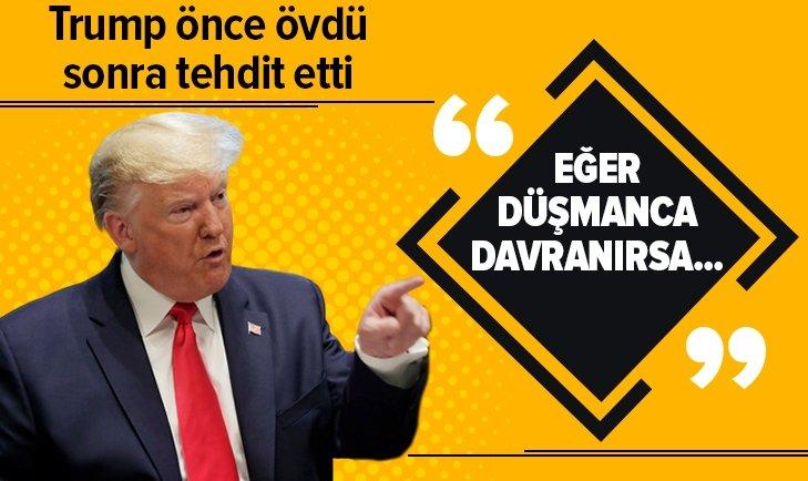 TRUMP'TAN FLAŞ AÇIKLAMA: EĞER DÜŞMANCA DAVRANIRSA...