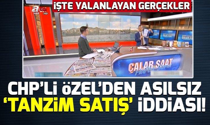CHP'li Özel'den asılsız 'tanzim satış' iddiası!