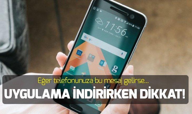 TELEFONUNUZA UYGULAMA İNDİRİRKEN DİKKAT!