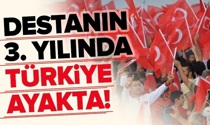 15 Temmuz destanının 3. yılında Türkiye ayakta