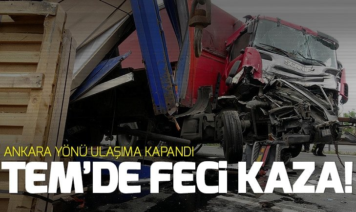 TEM'DE FECİ KAZA! ANKARA YÖNÜ ULAŞIMA KAPANDI...