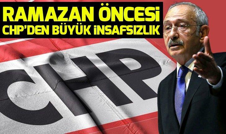 Ramazan öncesi CHP'den büyük insafsızlık