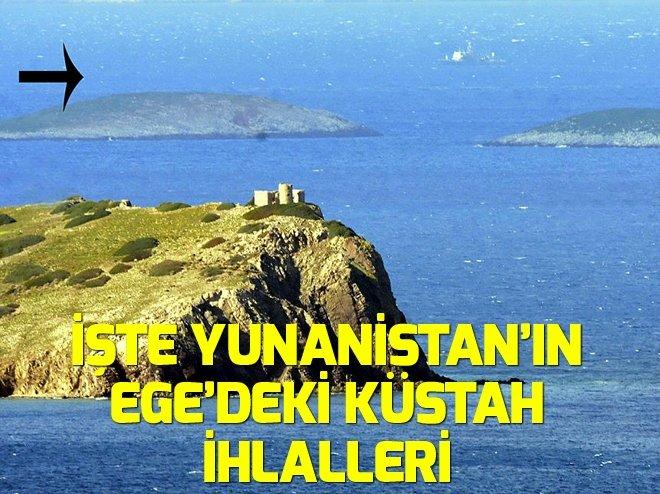 İŞTE YUNANİSTAN'IN EGE'DEKİ İHLALLERİ