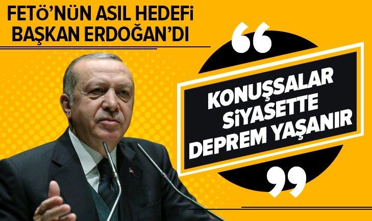 FETÖ'nün asıl hedefi Başkan Erdoğan'dı!