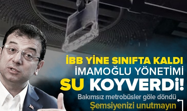 İstanbul'da metrobüslerin tavanlarından su akıyor! Sağanak yağış sonrası İBB'nin utanç görüntüleri...
