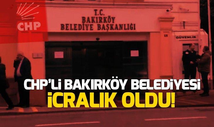 CHP'Lİ BAKIRKÖY BELEDİYESİ'NE İCRA ŞOKU!