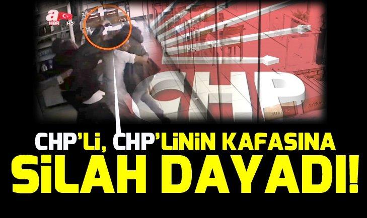 CHP'Lİ, CHP'LİNİN KAFASINA SİLAH DAYADI!