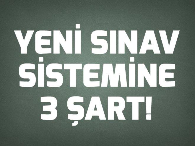 YENİ SINAV SİSTEMİNE ERDOĞAN'DAN 3 ŞART