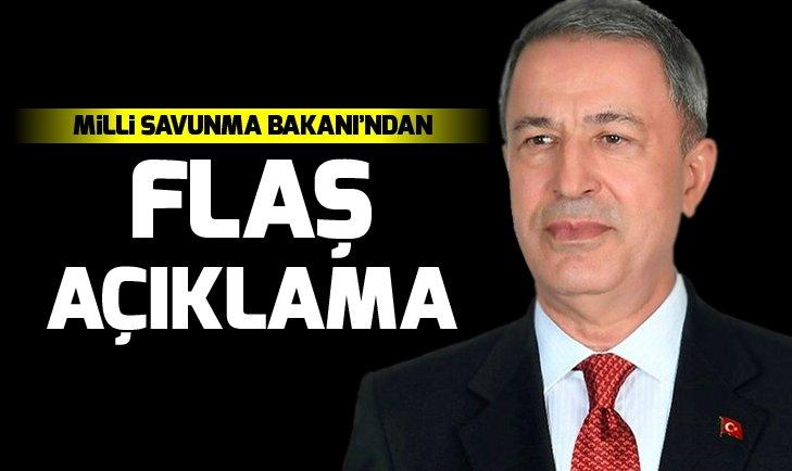 MİLLİ SAVUNMA BAKANI'NDAN FLAŞ AÇIKLAMA