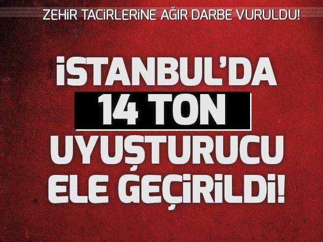 İSTANBUL'DA 14 TON UYUŞTURUCU ELE GEÇİRİLDİ!
