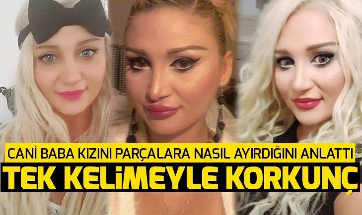 Kızı Didem Uslu'yu öldüren babadan kan donduran ifadeler