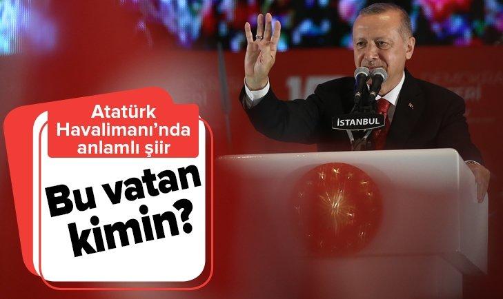 ERDOĞAN'IN ATATÜRK HAVALİMANI'NDA OKUDUĞU ŞİİR