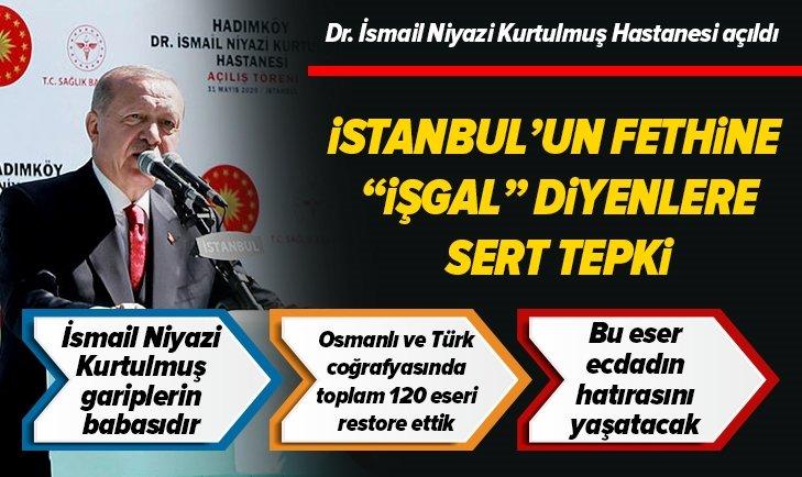 Erdoğan'dan İstanbul'un fethine işgal diyenlere tepki