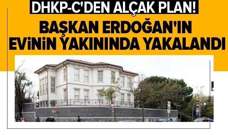 Başkan Erdoğan'ın evinin yakınında yakalandı