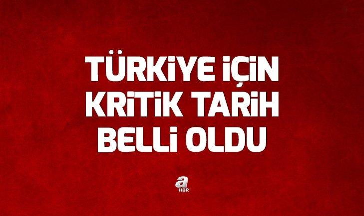 Türkiye için kritik tarih belli oldu