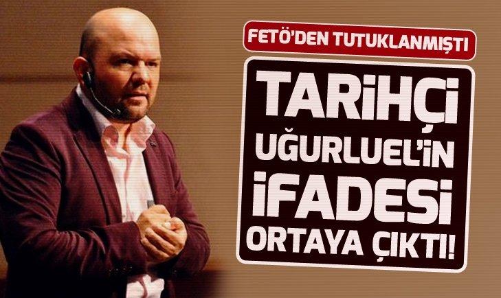 FETÖ tutuklanan tarihçi Talha Uğurluel'in ifadesi ortaya çıktı!