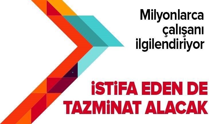 İSTİFA EDEN DE TAZMİNAT ALACAK!