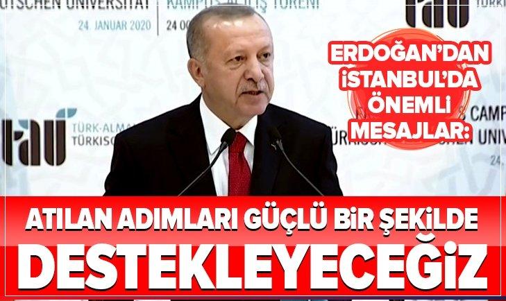 Başkan Erdoğan: Atılan adımları güçlü bir şekilde destekleyeceğiz!
