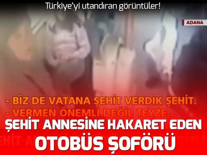 ŞEHİT ANNESİNE HAKARET EDEN OTOBÜS ŞOFÖRÜ