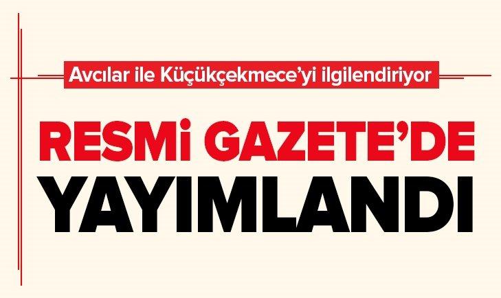 AVCILAR VE KÜÇÜKÇEKMECE'Yİ İLGİLENDİREN KARAR!