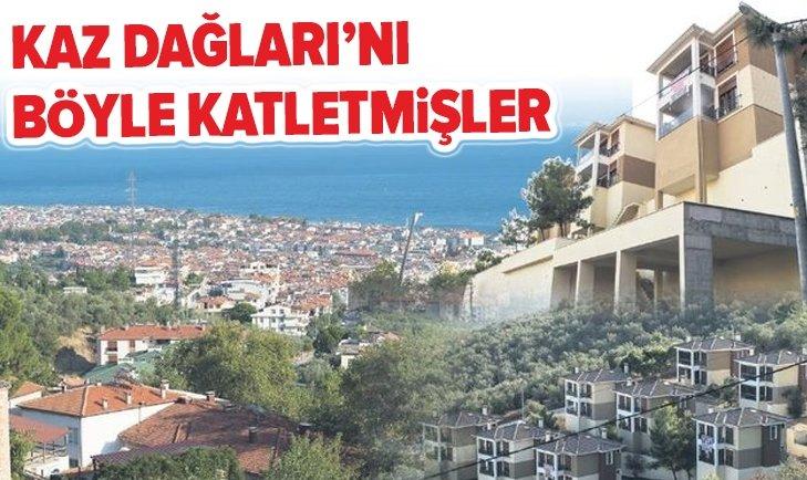 KAZ DAĞLARI'NI MEVZİ İMAR PLANIYLA KATLETMİŞLER!