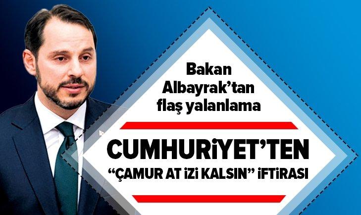 BAKAN ALBAYRAK'TAN CUMHURİYET GAZETESİ'NE YALANLAMA!