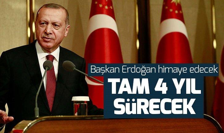 Başkan Erdoğan himaye edecek! Tam 4 yıl sürecek