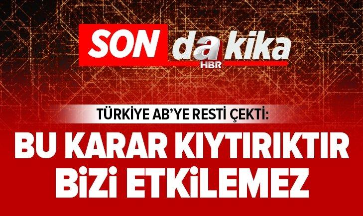 AB'NİN TÜRKİYE'YE YAPTIRIM KARARINA SERT TEPKİ!
