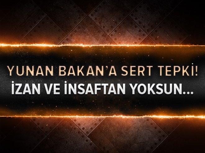 DIŞİŞLERİ'NDEN YUNAN BAKANA SERT TEPKİ