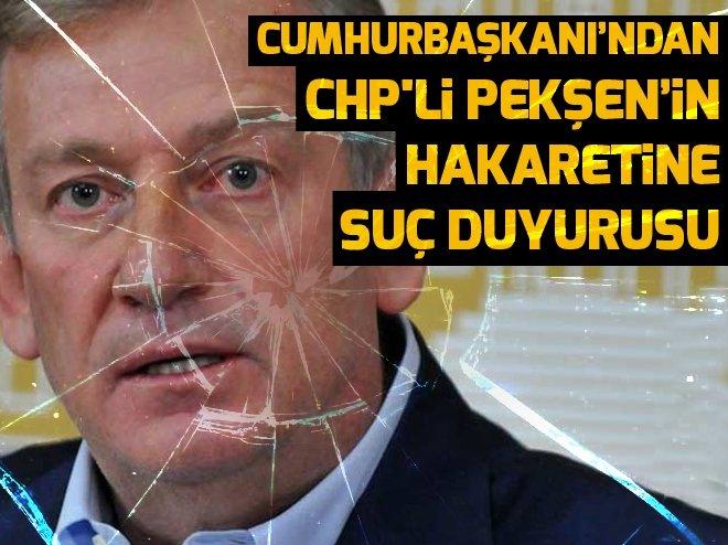ERDOĞAN'DAN CHP'Lİ PEKŞEN HAKKINDA SUÇ DUYURUSU
